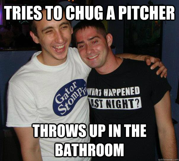 Tries to chug a pitcher throws up in the bathroom