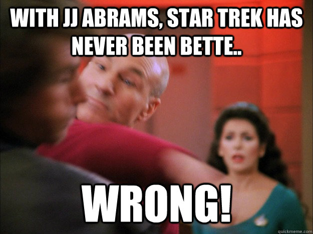 With JJ Abrams, star trek has never been bette..  wrong! - With JJ Abrams, star trek has never been bette..  wrong!  Slappin Picard
