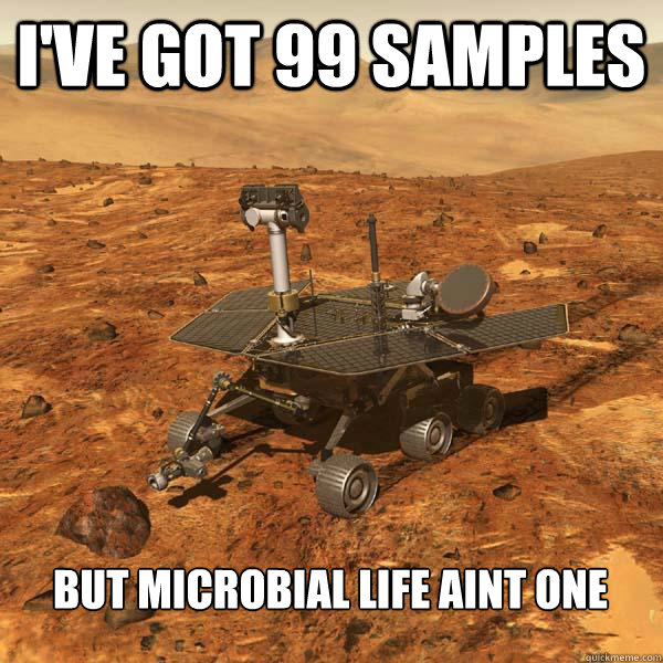 I've got 99 samples but microbial life aint one - I've got 99 samples but microbial life aint one  Fourth World Problems