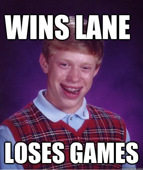 Wins lane Loses games - Wins lane Loses games  Bad Luck Brain