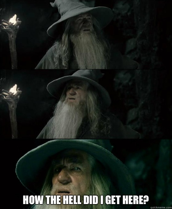 How the hell did I get here? -  How the hell did I get here?  Confused Gandalf