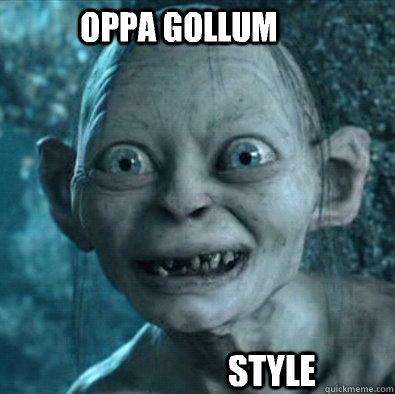 OPPA GOLLUM STYLE