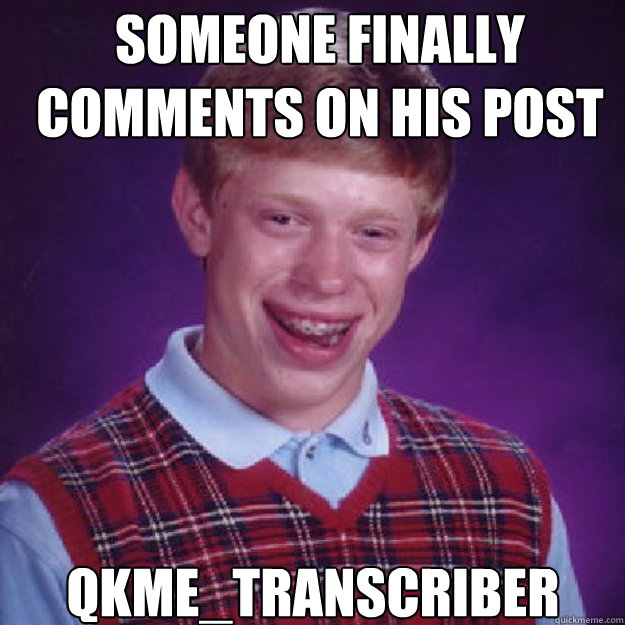 someone finally comments on his post qkme_transcriber