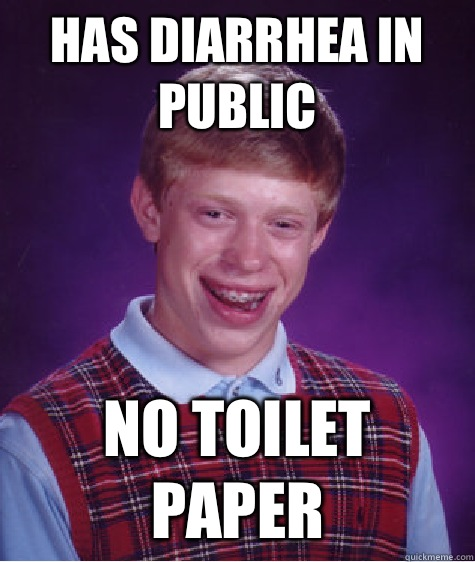 Has diarrhea in public No toilet paper - Has diarrhea in public No toilet paper  Bad Luck Brian