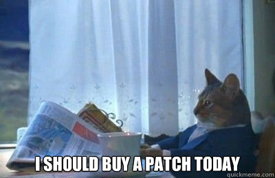 I should buy a patch today