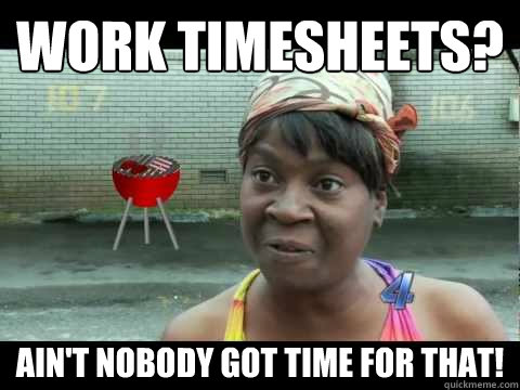 Work timesheets? ain't nobody got time for that!