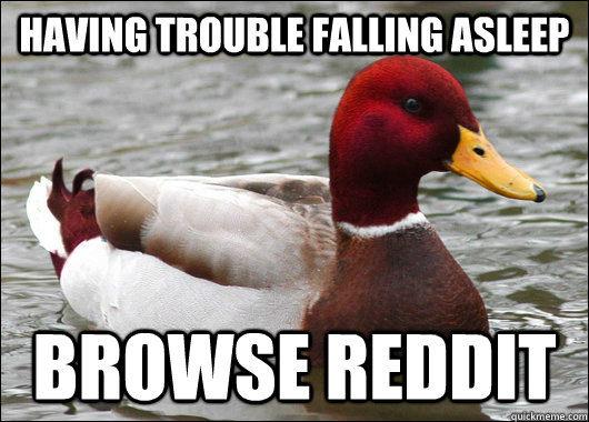 Having Trouble Falling Asleep Browse Reddit - Having Trouble Falling Asleep Browse Reddit  Malicious Advice Mallard