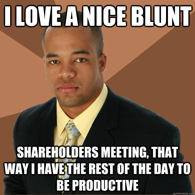 I love a nice blunt shareholders meeting, that way i have the rest of the day to be productive - I love a nice blunt shareholders meeting, that way i have the rest of the day to be productive  Successful Black Man