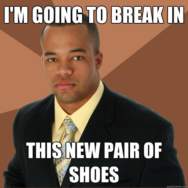 I'm going to break in This new pair of shoes - I'm going to break in This new pair of shoes  Successful Black Man