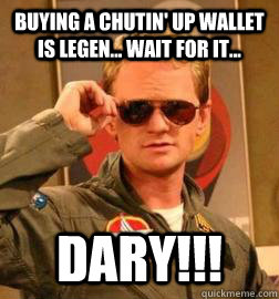 Buying a Chutin' Up wallet is legen... wait for it... DARY!!!