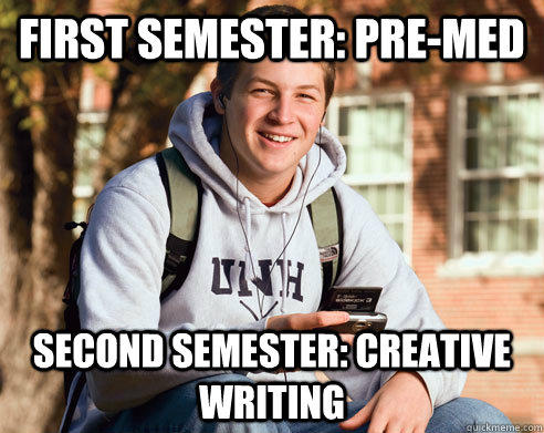 First semester: Pre-Med Second semester: Creative Writing   College Freshman