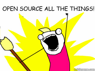 OPEN SOURCE ALL THE THINGS!  - OPEN SOURCE ALL THE THINGS!   All The Things