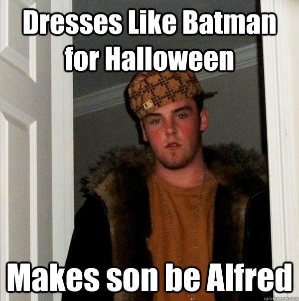 Dresses Like Batman for Halloween Makes son be Alfred - Dresses Like Batman for Halloween Makes son be Alfred  Scumbag Steve