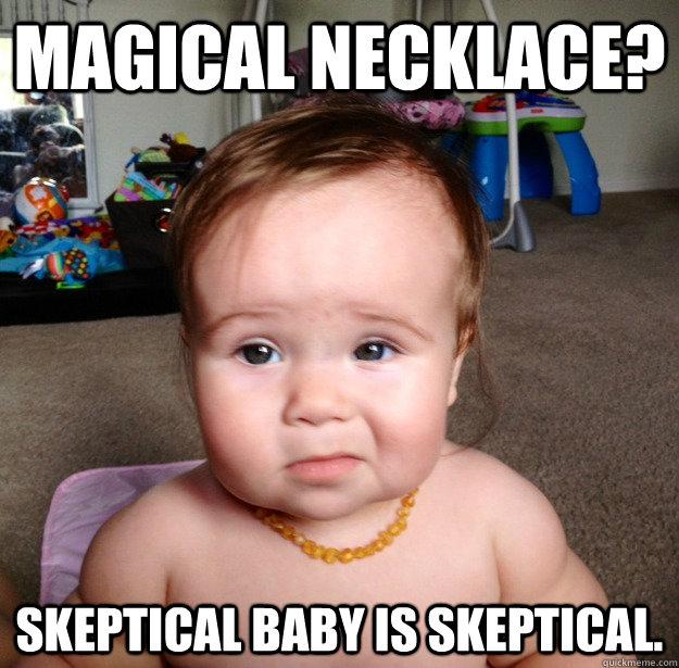 d2fbe3d7691ba90873069793d941c6ffe53be6dc46a0bb8f7b557724655197da magical necklace? skeptical baby is skeptical skeptic baby,Skeptical Baby Meme
