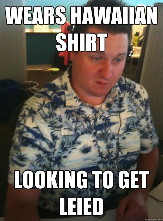 wears Hawaiian shirt looking to get leied - wears Hawaiian shirt looking to get leied  Hawaiin Shirt to Work Guy