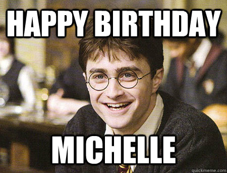 happy birthday Michelle - happy birthday Michelle  Good Guy Harry Potter
