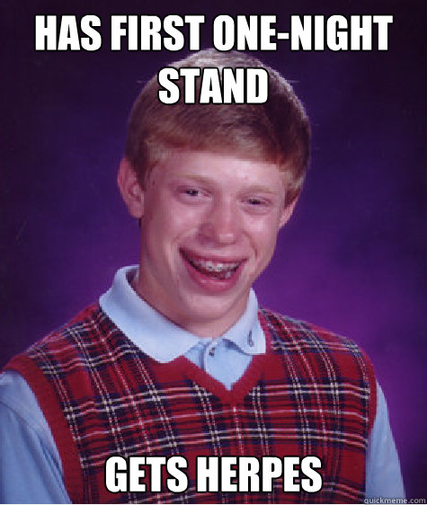 Has first one-night stand Gets Herpes Caption 3 goes here - Has first one-night stand Gets Herpes Caption 3 goes here  Bad Luck Brian