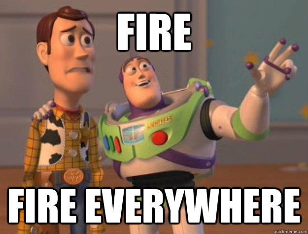 Fire  Fire everywhere  - Fire  Fire everywhere   Buzz Lightyear