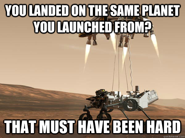 You landed on the same planet you launched from? That must have been hard - You landed on the same planet you launched from? That must have been hard  Misc