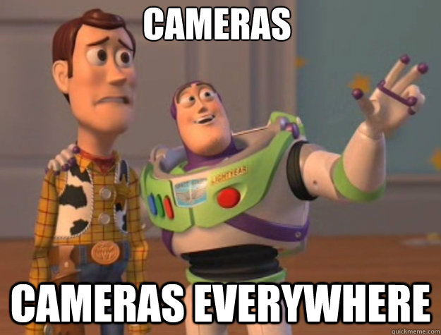 CAMERAS CAMERAS EVERYWHERE
