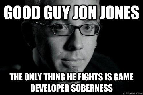 Good Guy Jon Jones  The Only Thing He Fights Is Game Developer Soberness