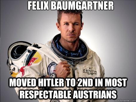 Felix Baumgartner  Moved hitler to 2nd in most respectable austrians