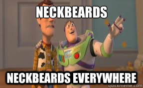 Neckbeards  Neckbeards Everywhere - Neckbeards  Neckbeards Everywhere  x-x everywhere