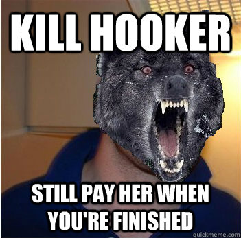 Kill hooker Still pay her when you're finished