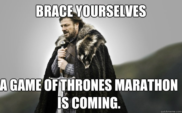 BRACE YOURSELVES A Game of Thrones marathon is coming.  Ned Stark