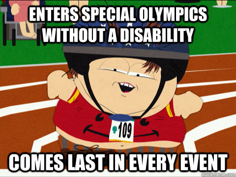 Enters special olympics without a disability comes last in every event