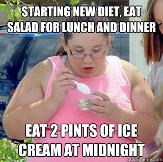 d3303cf75574c88ebe929db4bf09bd5b8755ac5c911a48368a130a116b1208d6 starting new diet, eat salad for lunch and dinner eat 2 pints of