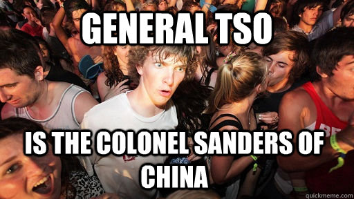 General Tso is the colonel sanders of china - General Tso is the colonel sanders of china  Sudden Clarity Clarence