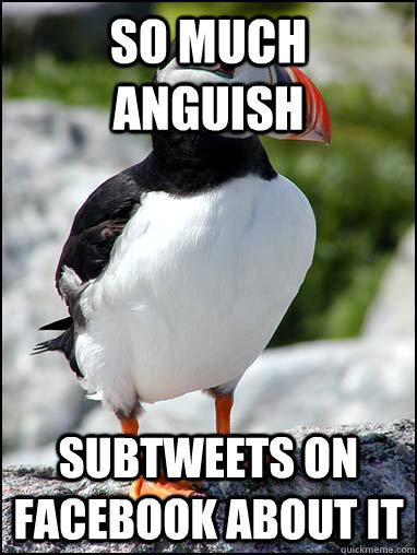 So much anguish subtweets on facebook about it