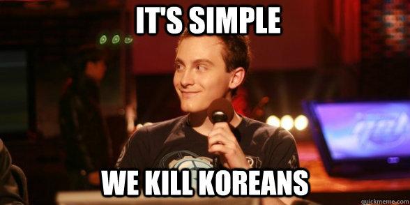 It's Simple We Kill Koreans