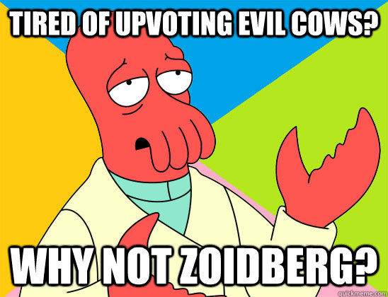 Tired of upvoting Evil Cows? why not zoidberg? - Tired of upvoting Evil Cows? why not zoidberg?  Misc