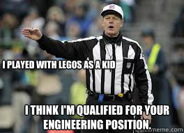 I think I'm qualified for your engineering position. I played with Legos as a kid