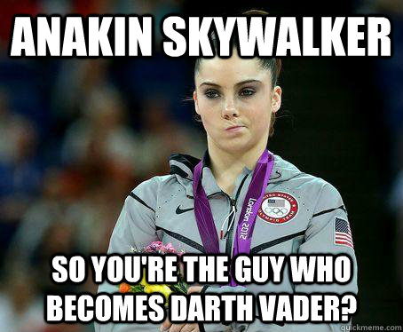 Anakin Skywalker So You're the guy who becomes Darth Vader?