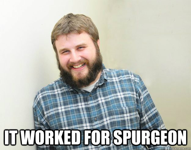 It worked for Spurgeon