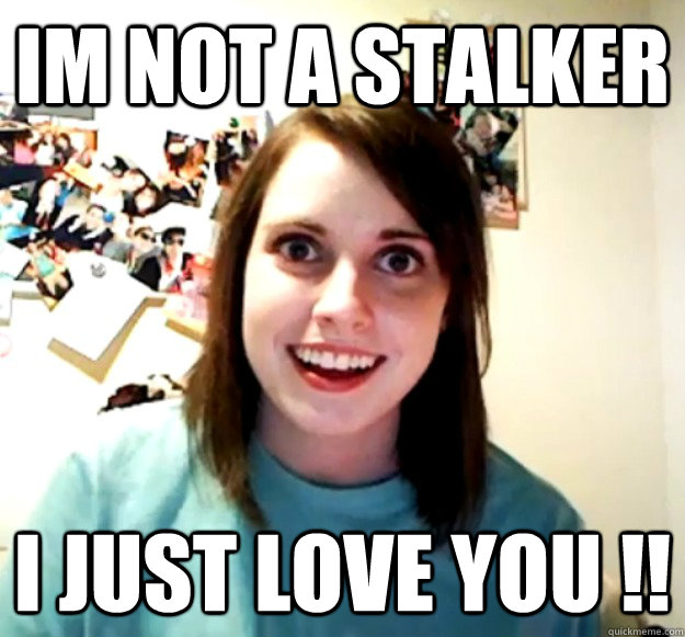im not a stalker I JUST LOVE YOU !! - im not a stalker I JUST LOVE YOU !!  Misc