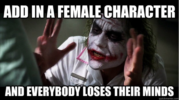 Add in a female character AND EVERYBODY LOSES their minds - Add in a female character AND EVERYBODY LOSES their minds  Joker Mind Loss