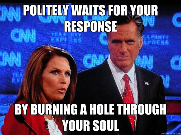 POLITELY WAITS FOR YOUR RESPONSE by burning a hole through your soul  Socially Awkward Mitt Romney