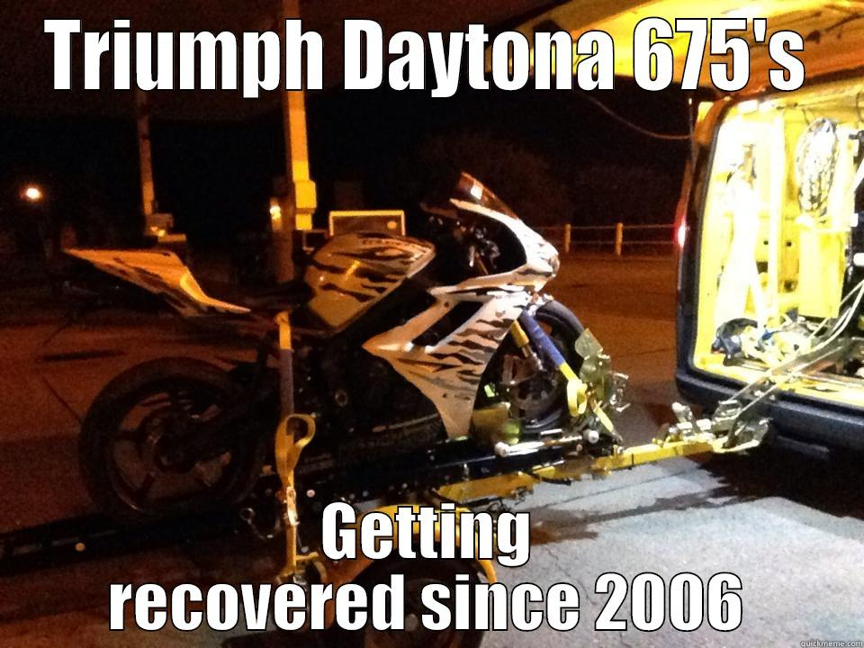 TRIUMPH DAYTONA 675'S GETTING RECOVERED SINCE 2006 Misc