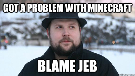Got a problem with minecraft blame jeb - Got a problem with minecraft blame jeb  Blame Jeb