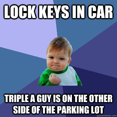 Lock keys in car Triple A guy is on the other side of the parking lot  Success Kid