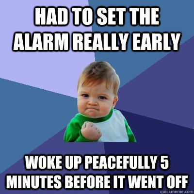 Had To Set The Alarm Really Early Woke Up Peacefully 5 Minutes