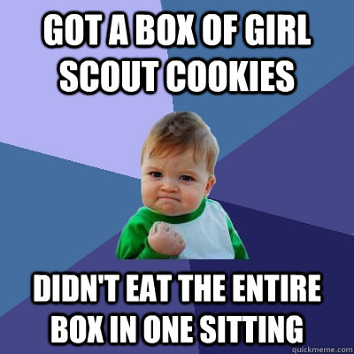 Got a box of girl scout cookies Didn't eat the entire box in one sitting  Success Kid