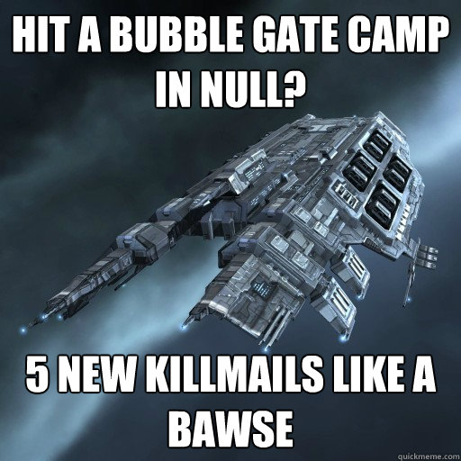 Hit a bubble gate Camp in Null? 5 new killmails like a BAWSE