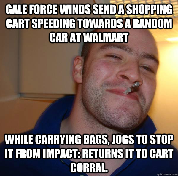 Gale force winds send a shopping cart speeding towards a random car at walmart While carrying bags, jogs to stop it from impact: Returns it to cart corral. - Gale force winds send a shopping cart speeding towards a random car at walmart While carrying bags, jogs to stop it from impact: Returns it to cart corral.  Misc