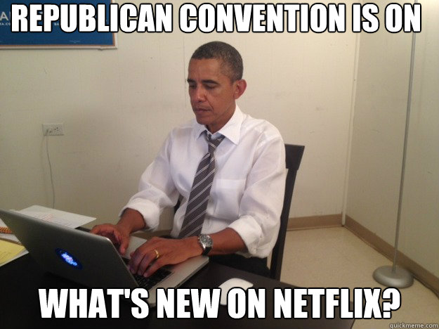 Republican Convention is on    What's new on Netflix?
