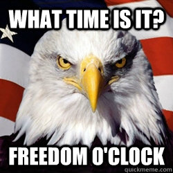 what time is it? freedom o'clock